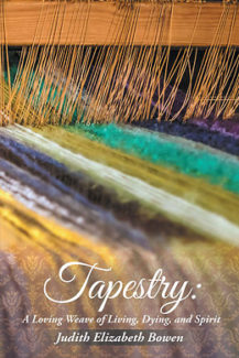Tapestry; A Loving Weave of Living, Dying, and Spirit – A Memoir